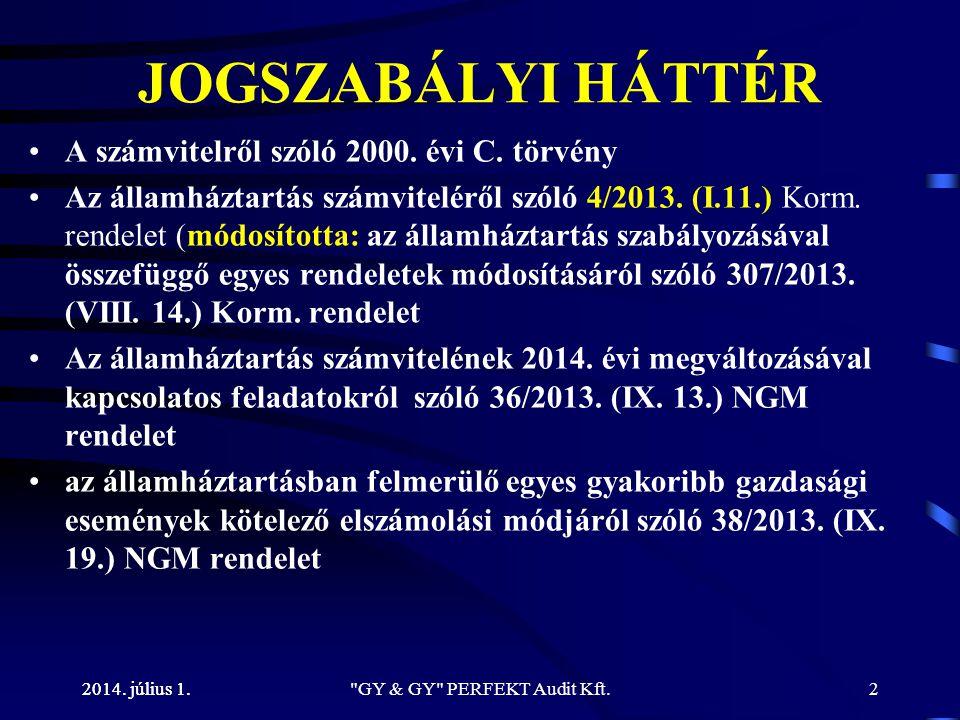 2014. július 1. JOGSZABÁLYI HÁTTÉR •A számvitelről szóló 2000. évi C. törvény •Az államháztartás számviteléről szóló 4/2013. (I.11.) Korm. rendelet (m