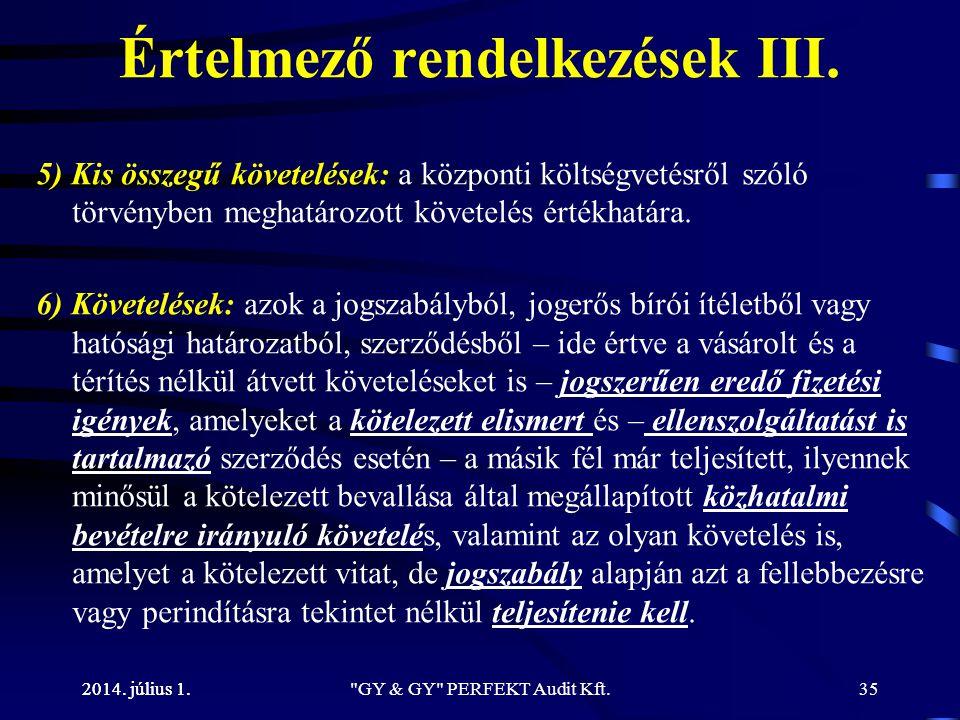 2014. július 1. Értelmező rendelkezések III. 5) Kis összegű követelések: a központi költségvetésről szóló törvényben meghatározott követelés értékhatá