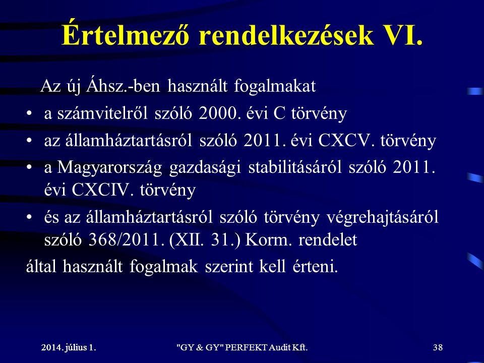 2014. július 1. Értelmező rendelkezések VI. Az új Áhsz.-ben használt fogalmakat •a számvitelről szóló 2000. évi C törvény •az államháztartásról szóló