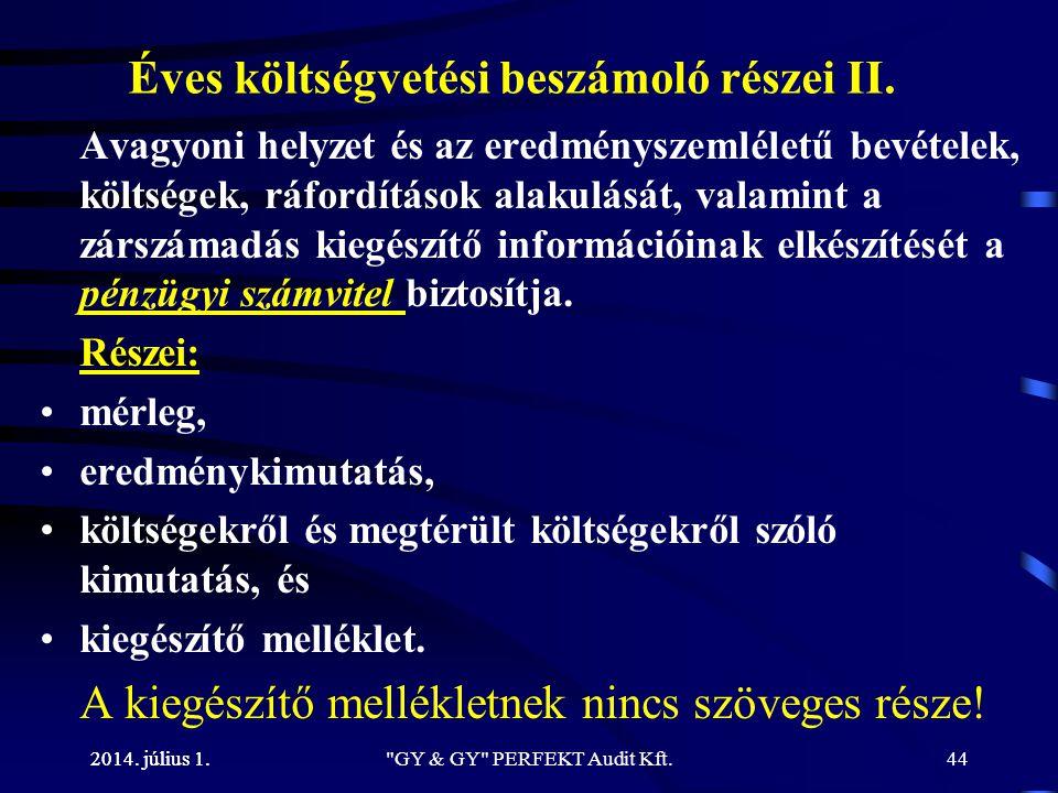 2014. július 1. Éves költségvetési beszámoló részei II. Avagyoni helyzet és az eredményszemléletű bevételek, költségek, ráfordítások alakulását, valam