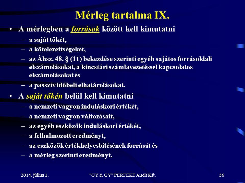 2014. július 1. Mérleg tartalma IX. •A mérlegben a források között kell kimutatni –a saját tőkét, –a kötelezettségeket, –az Áhsz. 48. § (11) bekezdése