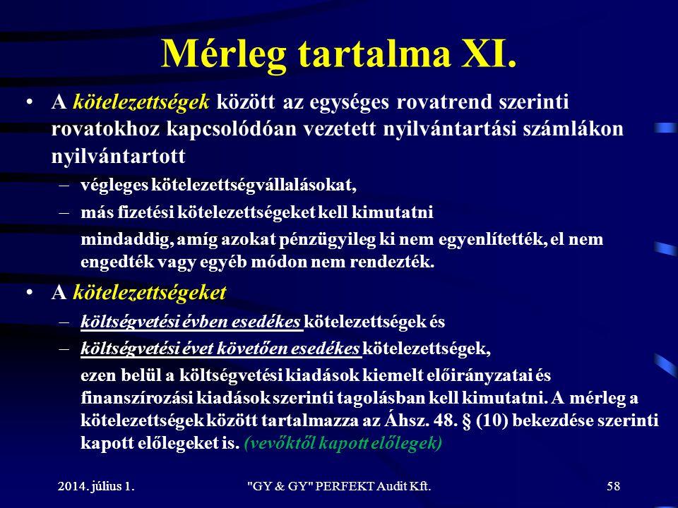 2014. július 1. Mérleg tartalma XI. •A kötelezettségek között az egységes rovatrend szerinti rovatokhoz kapcsolódóan vezetett nyilvántartási számlákon