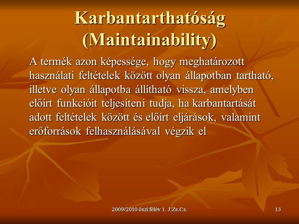 2009/2010 őszi félév 1. J.Zs.Cs.13 Karbantarthatóság (Maintainability) A termék azon képessége, hogy meghatározott használati feltételek között olyan