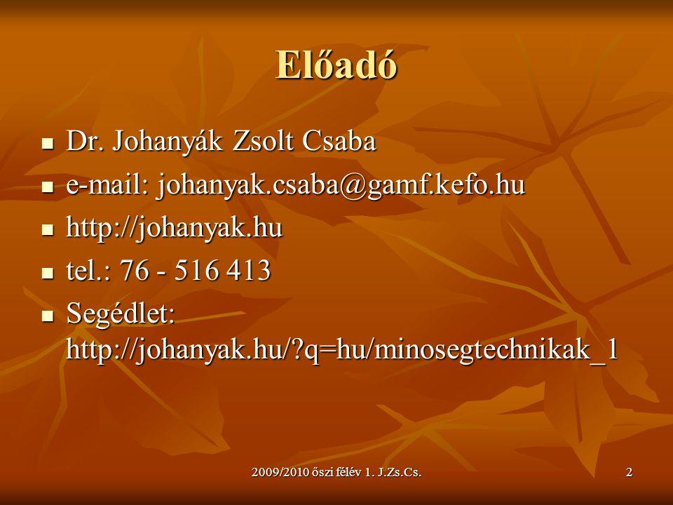 2009/2010 őszi félév 1. J.Zs.Cs.2 Előadó  Dr. Johanyák Zsolt Csaba  e-mail: johanyak.csaba@gamf.kefo.hu  http://johanyak.hu  tel.: 76 - 516 413 