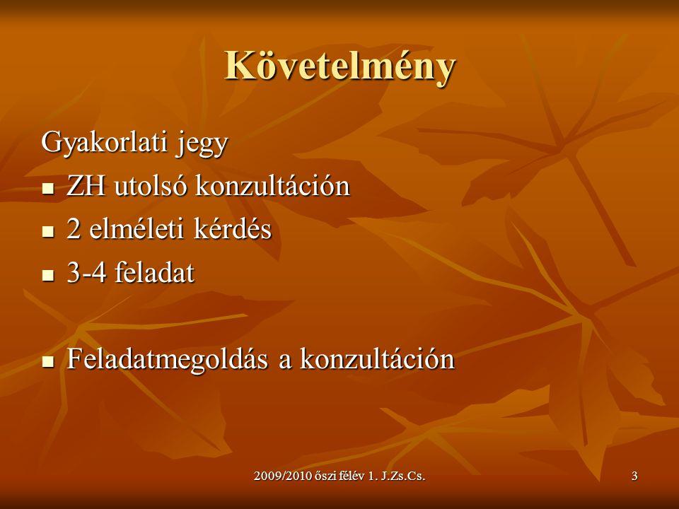 2009/2010 őszi félév 1.J.Zs.Cs.4 Ajánlott irodalom 1  Balogh A., Dukáti F.