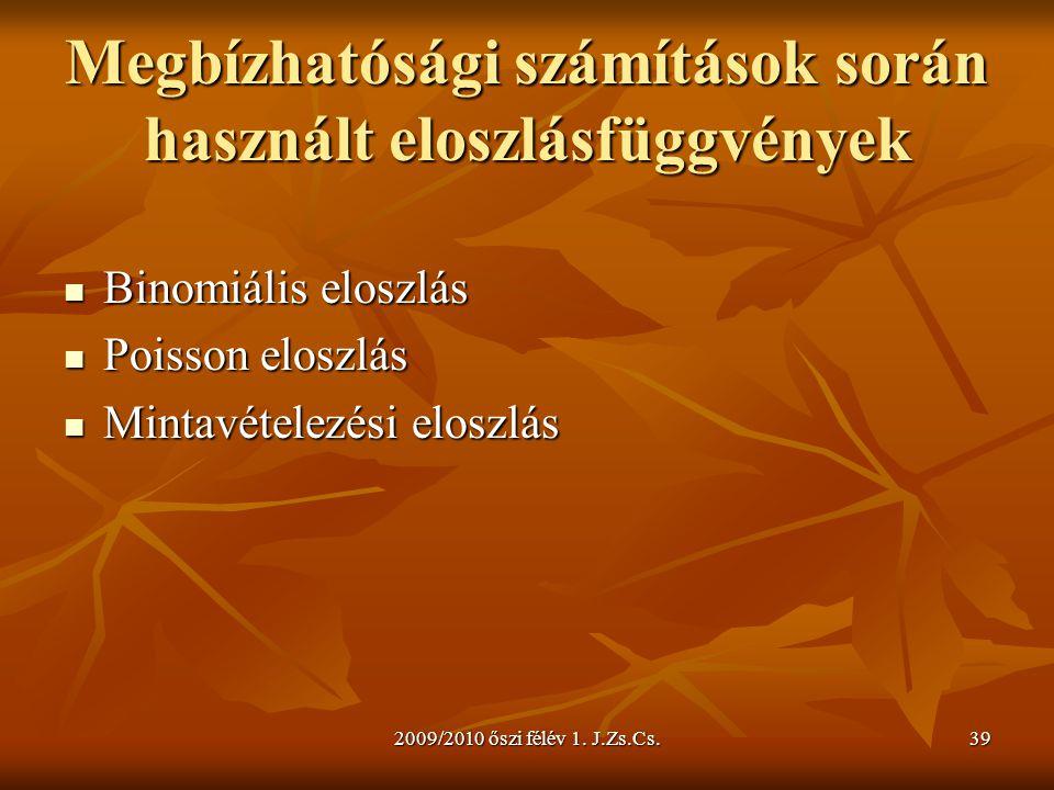 2009/2010 őszi félév 1. J.Zs.Cs.39 Megbízhatósági számítások során használt eloszlásfüggvények  Binomiális eloszlás  Poisson eloszlás  Mintavételez