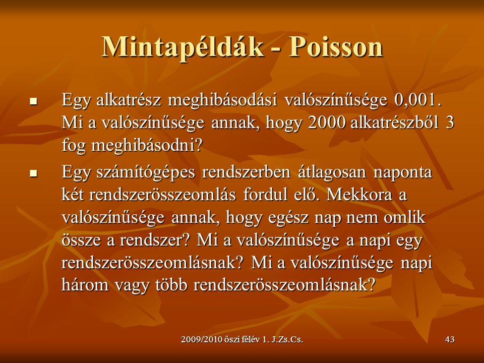 2009/2010 őszi félév 1. J.Zs.Cs.43 Mintapéldák - Poisson  Egy alkatrész meghibásodási valószínűsége 0,001. Mi a valószínűsége annak, hogy 2000 alkatr