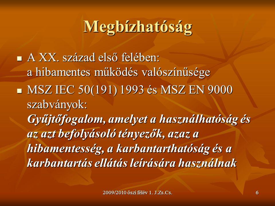 2009/2010 őszi félév 1. J.Zs.Cs.6 Megbízhatóság  A XX. század első felében: a hibamentes működés valószínűsége  MSZ IEC 50(191) 1993 és MSZ EN 9000
