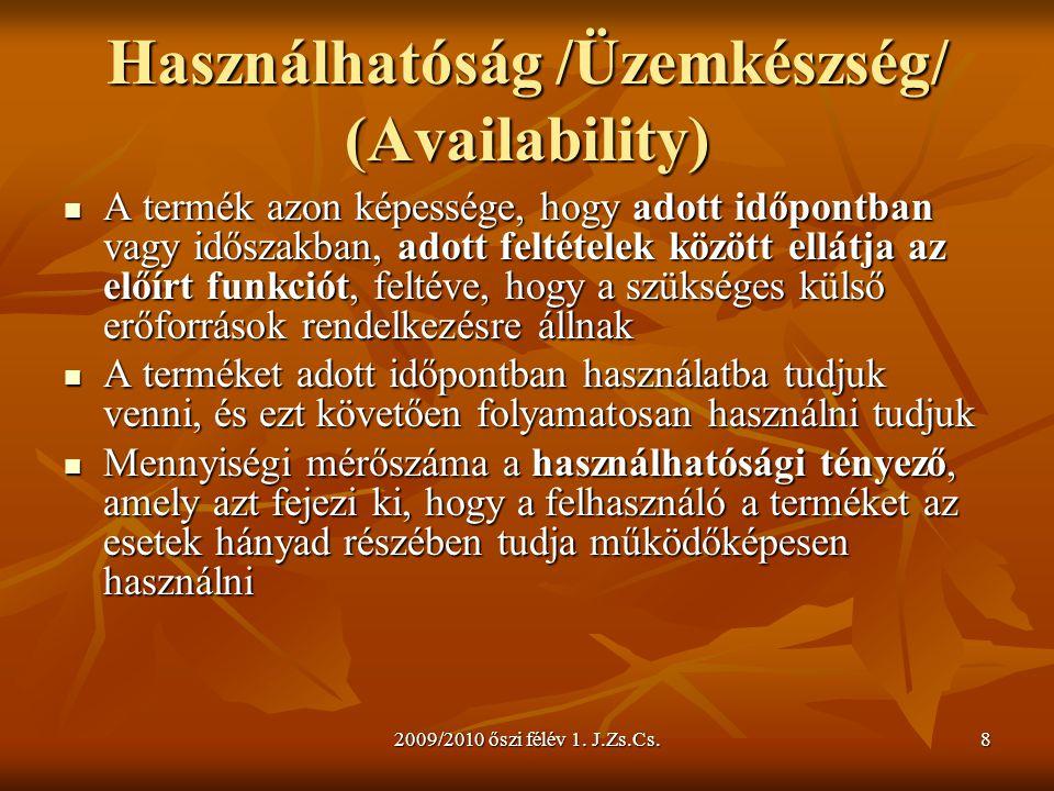 2009/2010 őszi félév 1. J.Zs.Cs.8 Használhatóság /Üzemkészség/ (Availability)  A termék azon képessége, hogy adott időpontban vagy időszakban, adott