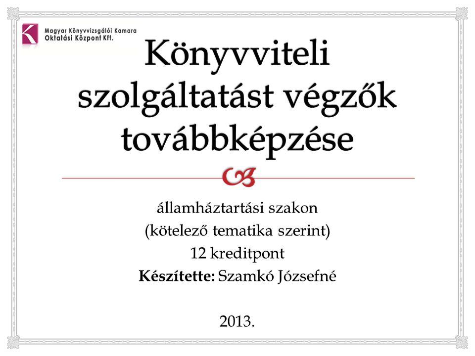 államháztartási szakon (kötelező tematika szerint) 12 kreditpont Készítette: Szamkó Józsefné 2013.