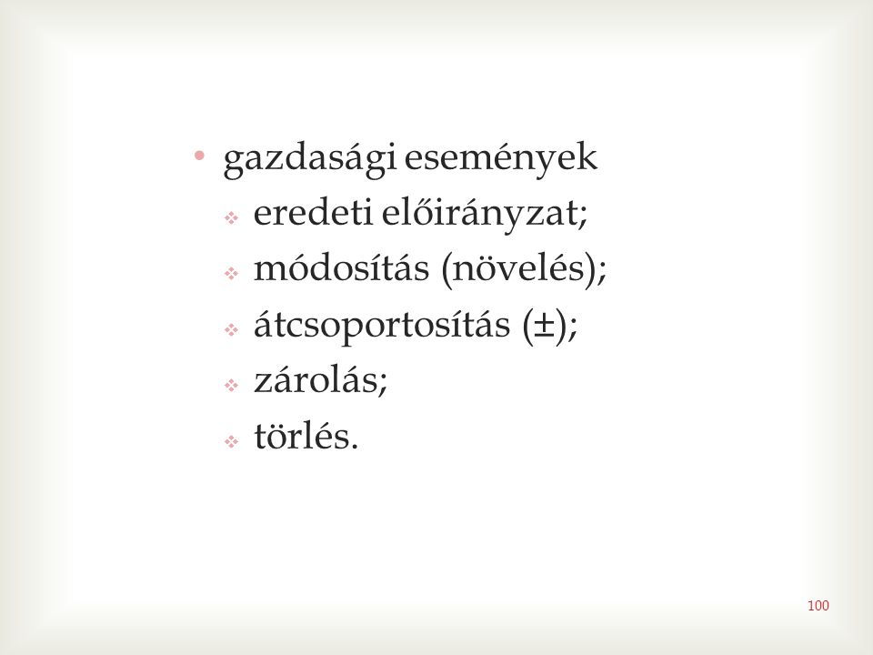 100 • gazdasági események  eredeti előirányzat;  módosítás (növelés);  átcsoportosítás (±);  zárolás;  törlés.