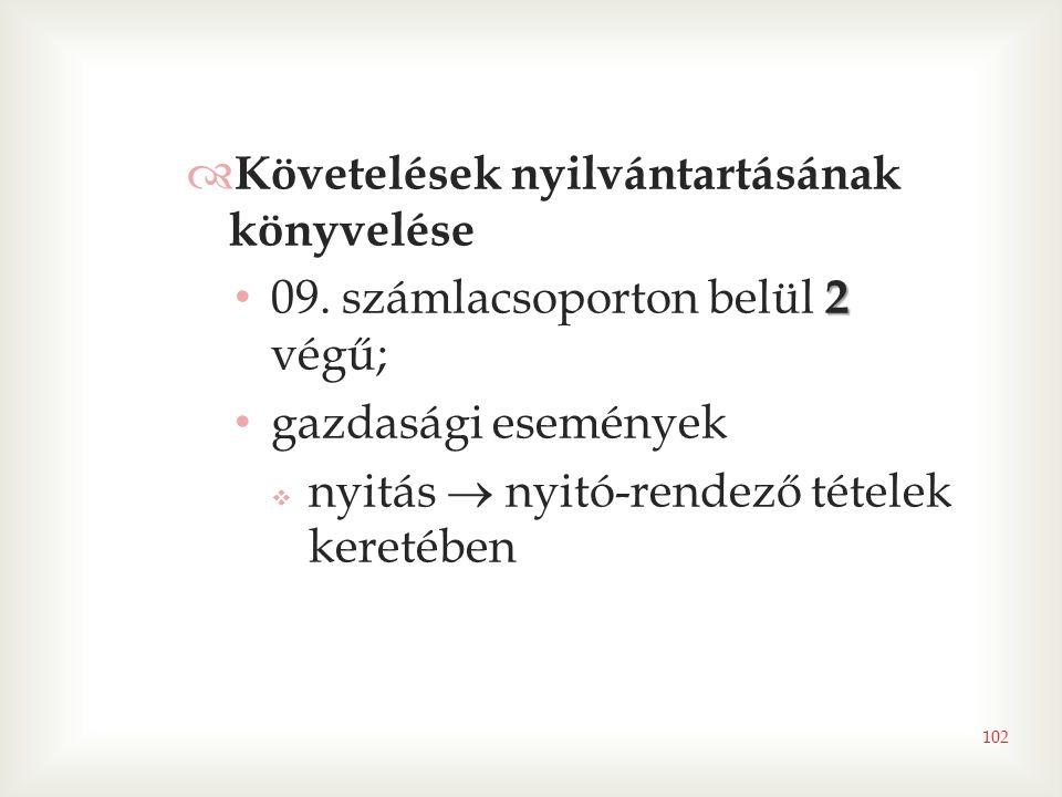 102  Követelések nyilvántartásának könyvelése 2 • 09. számlacsoporton belül 2 végű; • gazdasági események  nyitás  nyitó-rendező tételek keretében