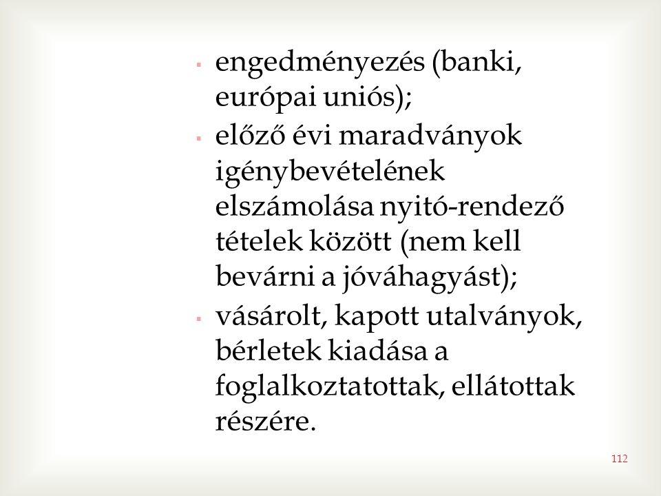 112  engedményezés (banki, európai uniós);  előző évi maradványok igénybevételének elszámolása nyitó-rendező tételek között (nem kell bevárni a jóváhagyást);  vásárolt, kapott utalványok, bérletek kiadása a foglalkoztatottak, ellátottak részére.