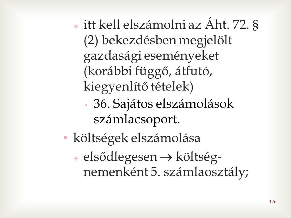 126  itt kell elszámolni az Áht. 72. § (2) bekezdésben megjelölt gazdasági eseményeket (korábbi függő, átfutó, kiegyenlítő tételek)  36. Sajátos els