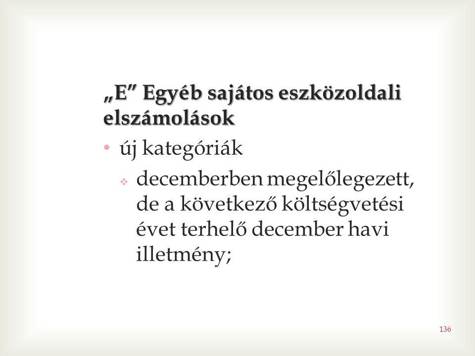 """136 """"E"""" Egyéb sajátos eszközoldali elszámolások • új kategóriák  decemberben megelőlegezett, de a következő költségvetési évet terhelő december havi"""