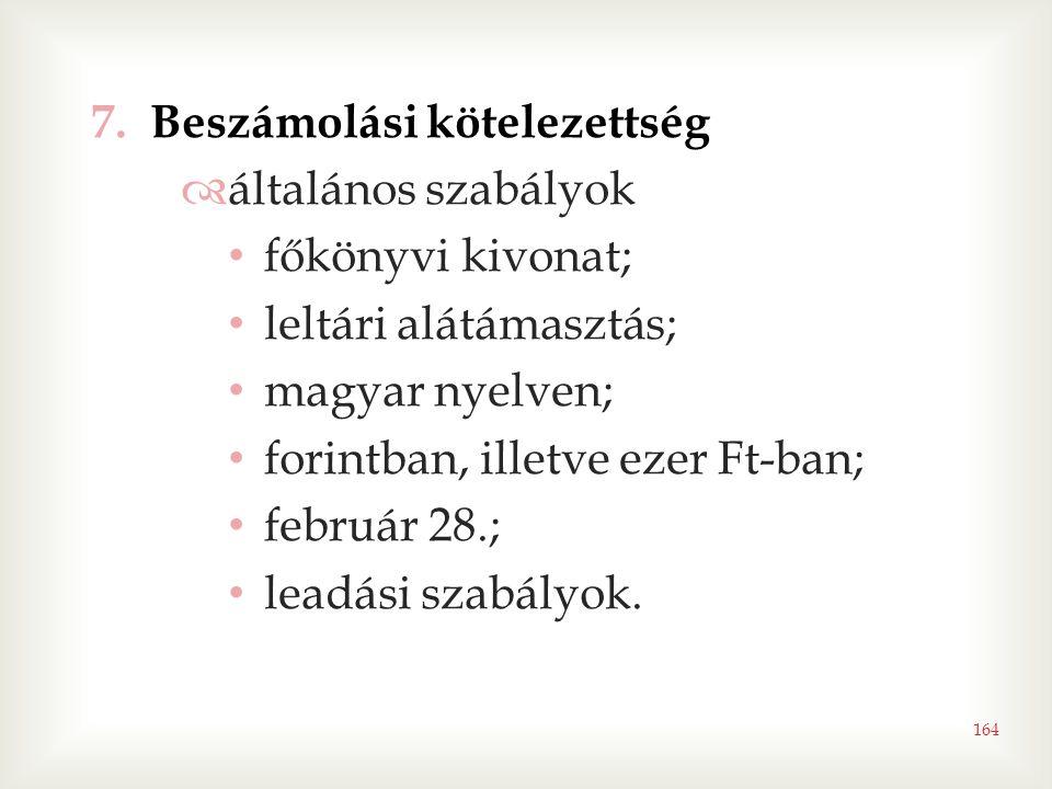 164 7.Beszámolási kötelezettség  általános szabályok • főkönyvi kivonat; • leltári alátámasztás; • magyar nyelven; • forintban, illetve ezer Ft-ban; • február 28.; • leadási szabályok.