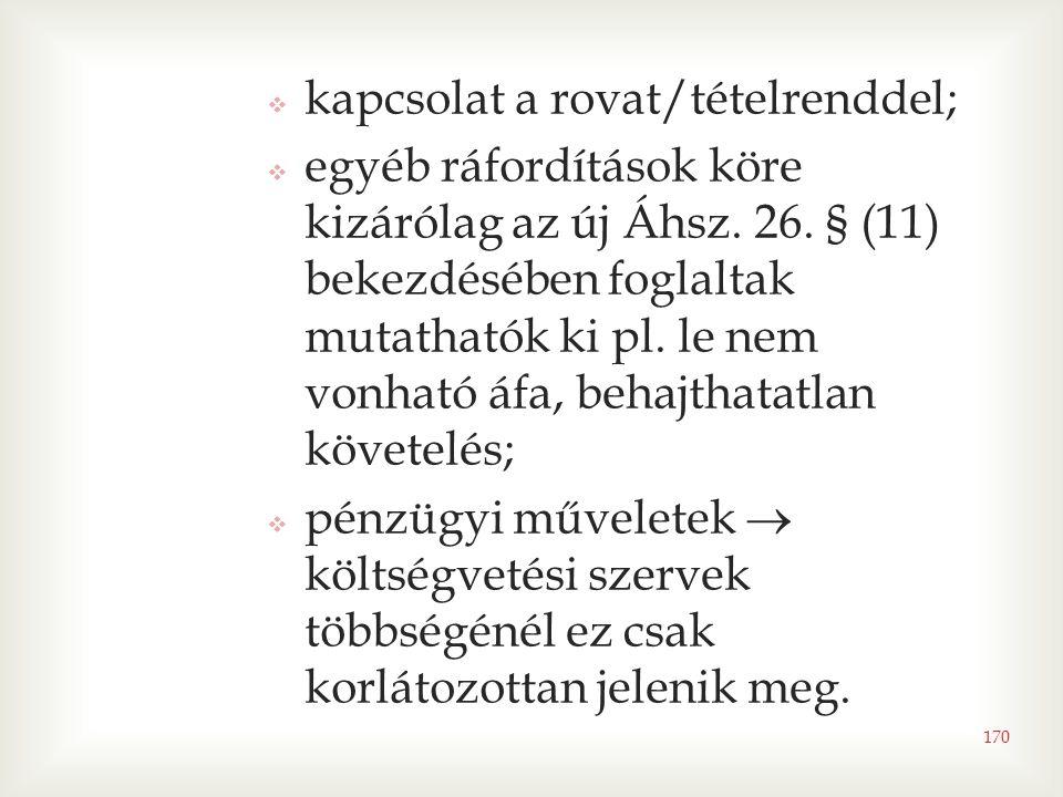 170  kapcsolat a rovat/tételrenddel;  egyéb ráfordítások köre kizárólag az új Áhsz. 26. § (11) bekezdésében foglaltak mutathatók ki pl. le nem vonha