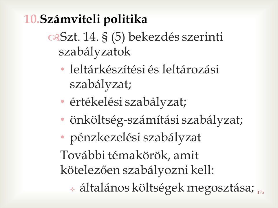 175 10.Számviteli politika  Szt. 14. § (5) bekezdés szerinti szabályzatok • leltárkészítési és leltározási szabályzat; • értékelési szabályzat; • önk