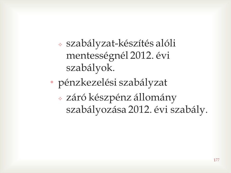 177  szabályzat-készítés alóli mentességnél 2012. évi szabályok. • pénzkezelési szabályzat  záró készpénz állomány szabályozása 2012. évi szabály.