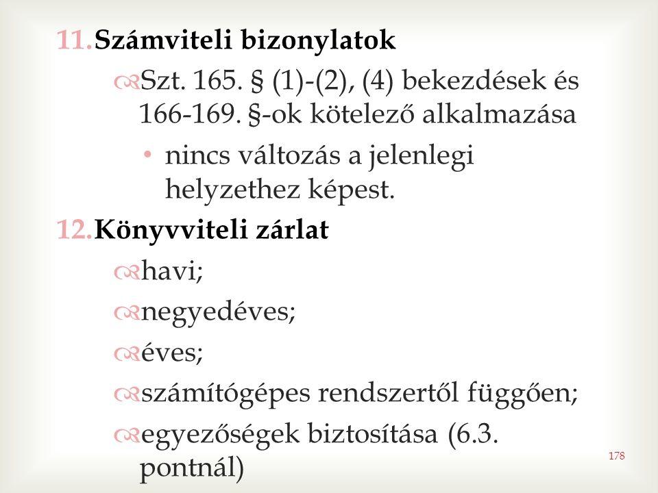 178 11.Számviteli bizonylatok  Szt.165. § (1)-(2), (4) bekezdések és 166-169.