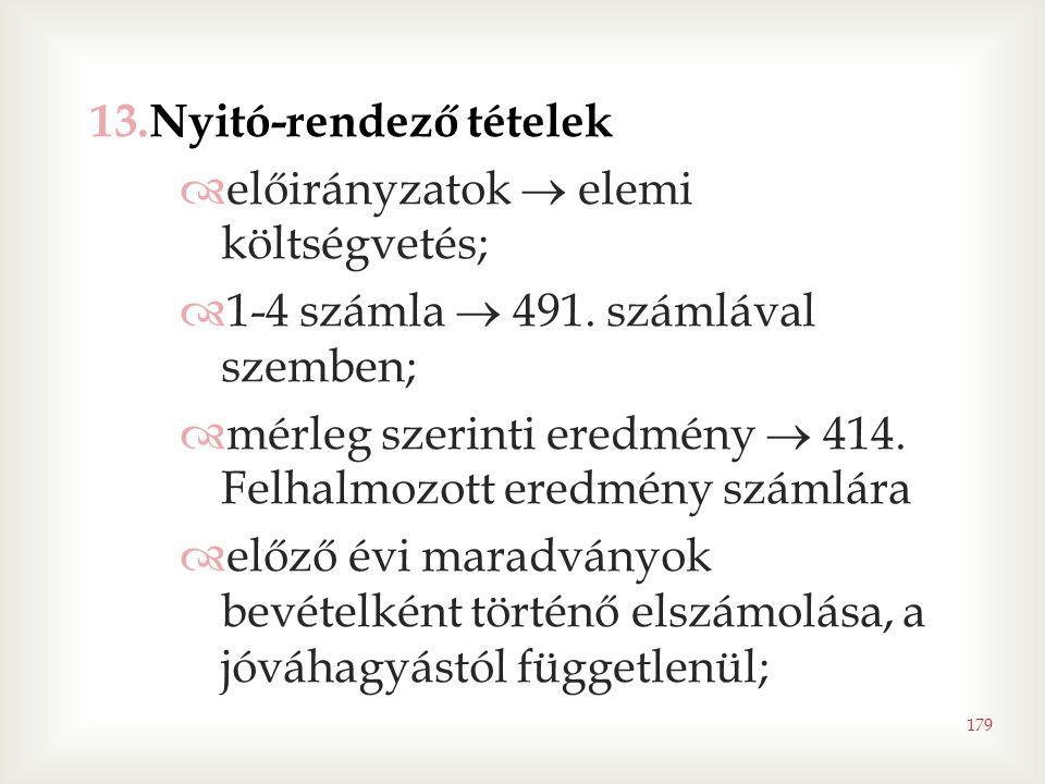 179 13.Nyitó-rendező tételek  előirányzatok  elemi költségvetés;  1-4 számla  491. számlával szemben;  mérleg szerinti eredmény  414. Felhalmozo