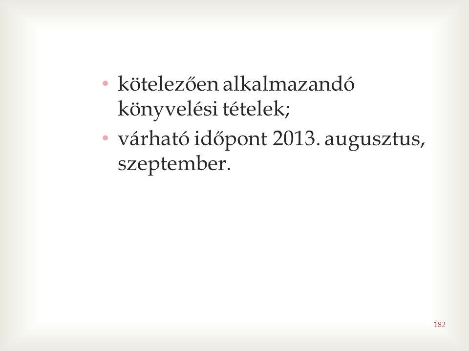 182 • kötelezően alkalmazandó könyvelési tételek; • várható időpont 2013. augusztus, szeptember.