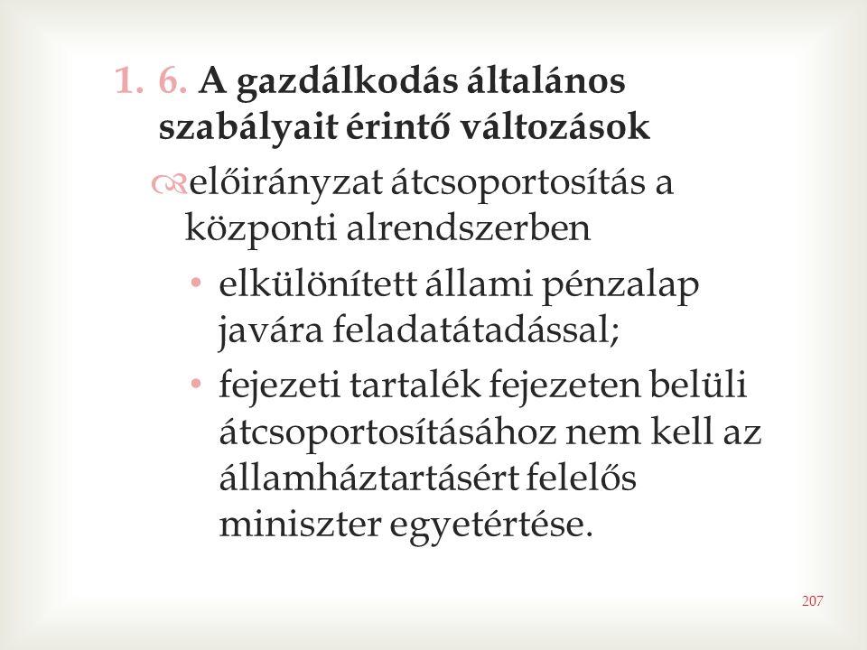1.6. A gazdálkodás általános szabályait érintő változások  előirányzat átcsoportosítás a központi alrendszerben • elkülönített állami pénzalap javára