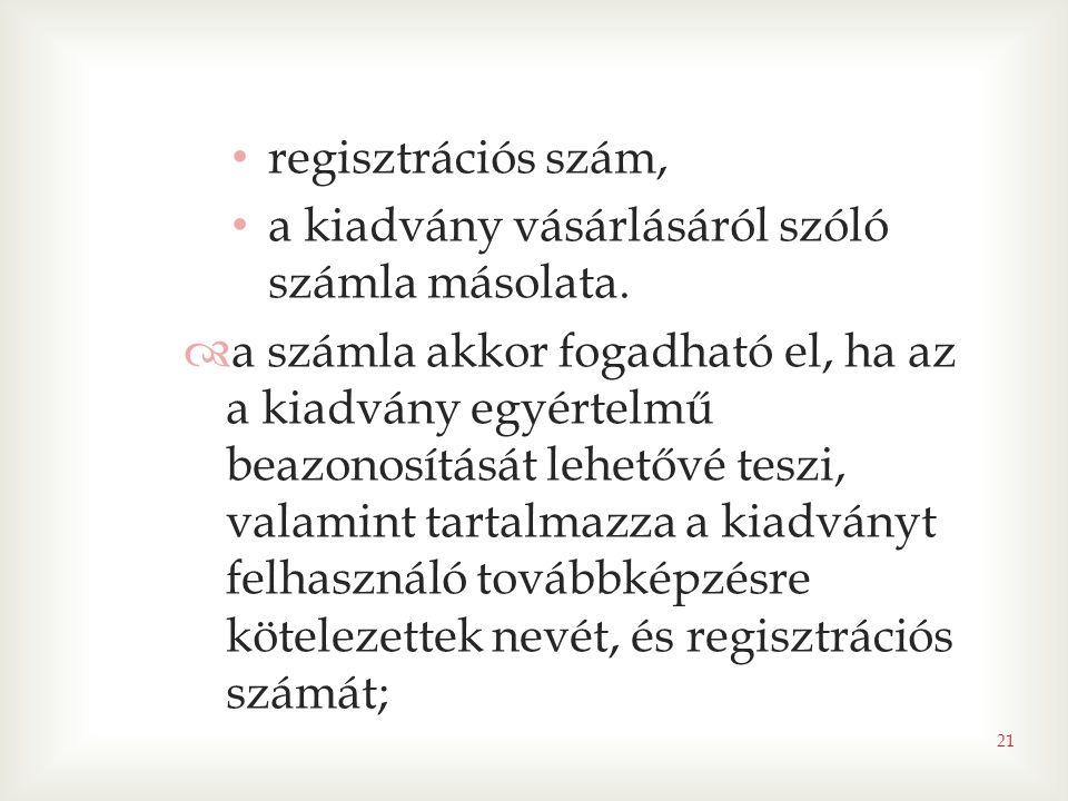 • regisztrációs szám, • a kiadvány vásárlásáról szóló számla másolata.  a számla akkor fogadható el, ha az a kiadvány egyértelmű beazonosítását lehet