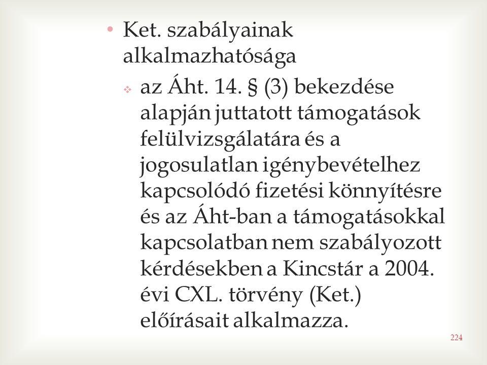 • Ket. szabályainak alkalmazhatósága  az Áht. 14. § (3) bekezdése alapján juttatott támogatások felülvizsgálatára és a jogosulatlan igénybevételhez k
