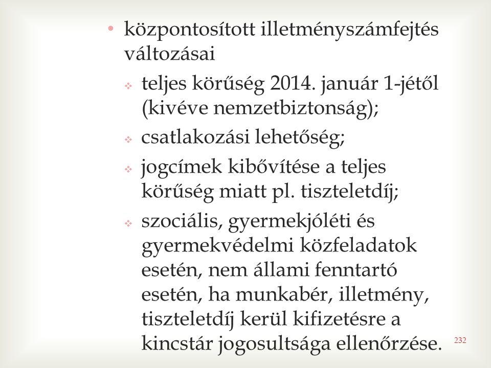 • központosított illetményszámfejtés változásai  teljes körűség 2014. január 1-jétől (kivéve nemzetbiztonság);  csatlakozási lehetőség;  jogcímek k