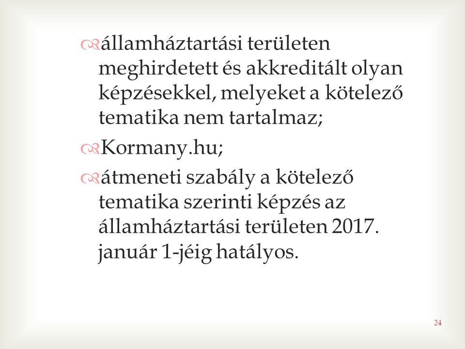  államháztartási területen meghirdetett és akkreditált olyan képzésekkel, melyeket a kötelező tematika nem tartalmaz;  Kormany.hu;  átmeneti szabály a kötelező tematika szerinti képzés az államháztartási területen 2017.