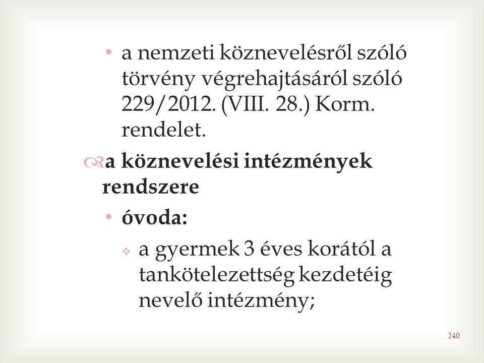 240 • a nemzeti köznevelésről szóló törvény végrehajtásáról szóló 229/2012. (VIII. 28.) Korm. rendelet.  a köznevelési intézmények rendszere • óvoda: