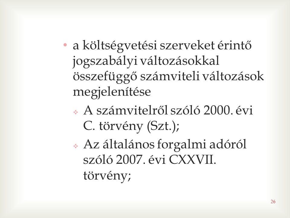 26 • a költségvetési szerveket érintő jogszabályi változásokkal összefüggő számviteli változások megjelenítése  A számvitelről szóló 2000.