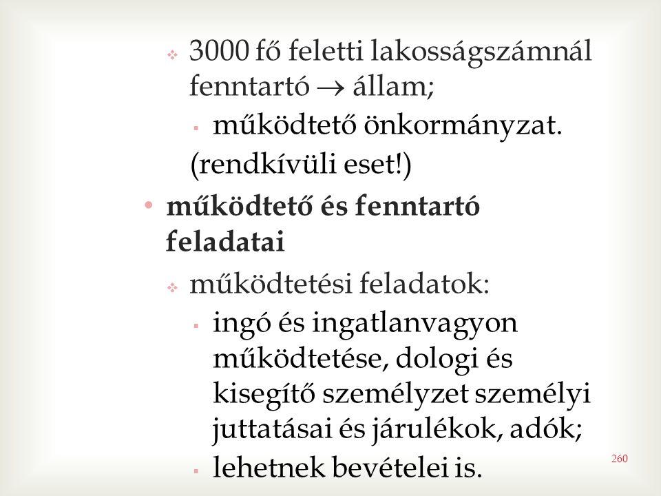 260  3000 fő feletti lakosságszámnál fenntartó  állam;  működtető önkormányzat. (rendkívüli eset!) • működtető és fenntartó feladatai  működtetési