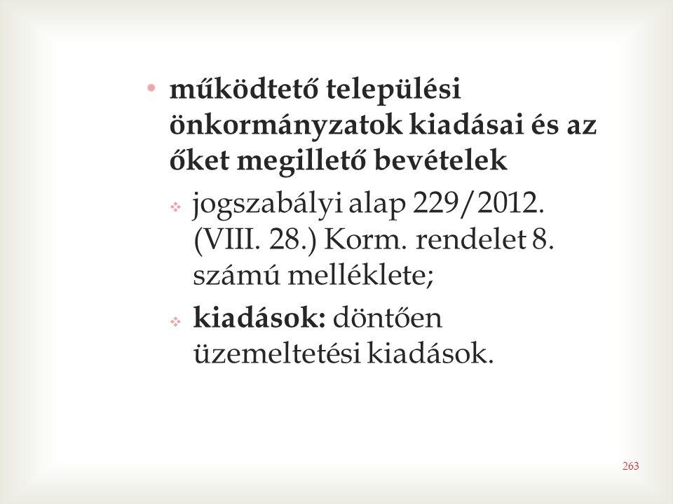 263 • működtető települési önkormányzatok kiadásai és az őket megillető bevételek  jogszabályi alap 229/2012. (VIII. 28.) Korm. rendelet 8. számú mel