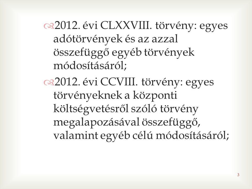  2012. évi CLXXVIII. törvény: egyes adótörvények és az azzal összefüggő egyéb törvények módosításáról;  2012. évi CCVIII. törvény: egyes törvényekne