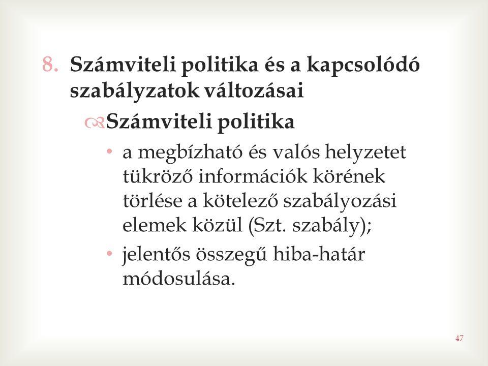 47 8.Számviteli politika és a kapcsolódó szabályzatok változásai  Számviteli politika • a megbízható és valós helyzetet tükröző információk körének t