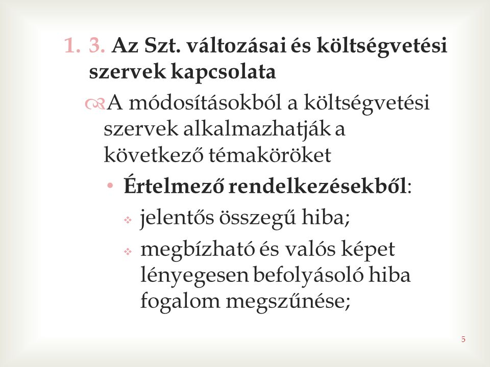 1.3. Az Szt. változásai és költségvetési szervek kapcsolata  A módosításokból a költségvetési szervek alkalmazhatják a következő témaköröket • Értelm