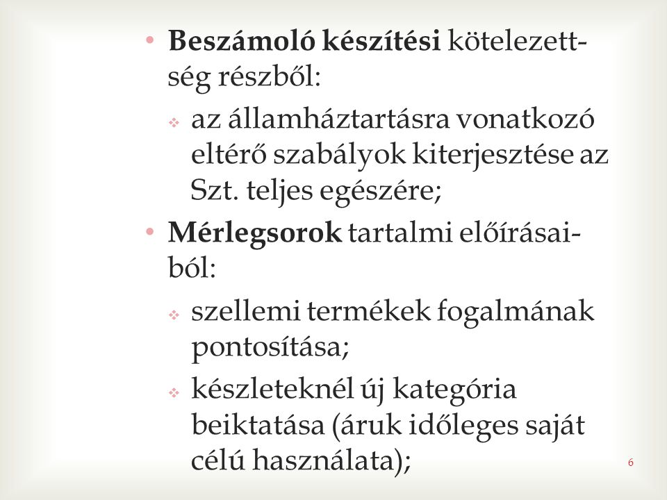 • Beszámoló készítési kötelezett- ség részből:  az államháztartásra vonatkozó eltérő szabályok kiterjesztése az Szt. teljes egészére; • Mérlegsorok t