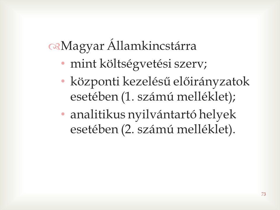 73  Magyar Államkincstárra • mint költségvetési szerv; • központi kezelésű előirányzatok esetében (1. számú melléklet); • analitikus nyilvántartó hel