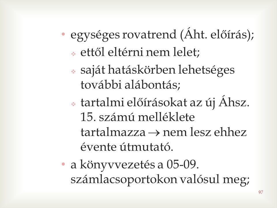 97 • egységes rovatrend (Áht. előírás);  ettől eltérni nem lelet;  saját hatáskörben lehetséges további alábontás;  tartalmi előírásokat az új Áhsz