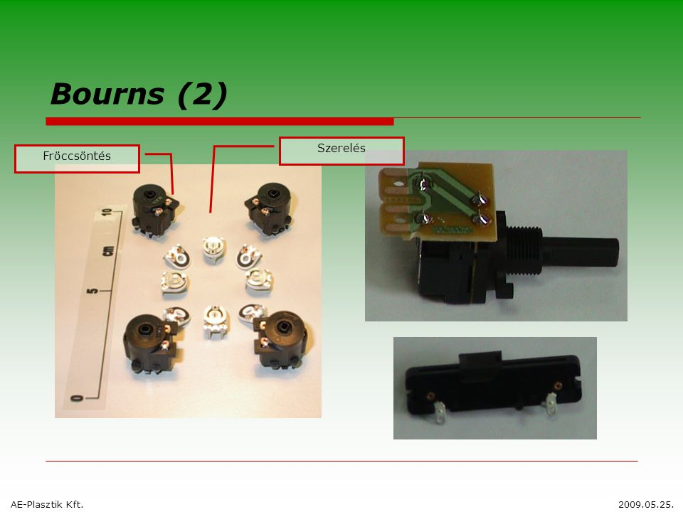 Bourns (2) AE-Plasztik Kft.2009.05.25. Fröccsöntés Szerelés