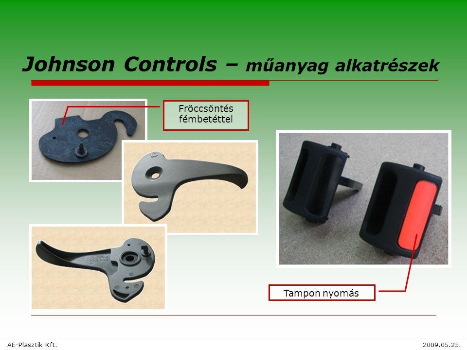 Johnson Controls – műanyag alkatrészek Fröccsöntés fémbetéttel Tampon nyomás AE-Plasztik Kft.2009.05.25.