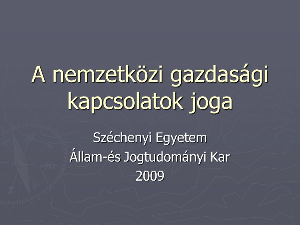 A nemzetközi gazdasági kapcsolatok joga Széchenyi Egyetem Állam-és Jogtudományi Kar 2009