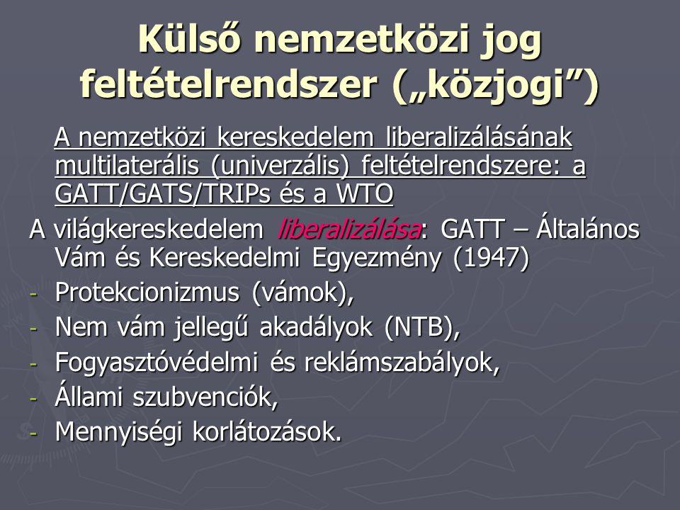 """Külső nemzetközi jog feltételrendszer (""""közjogi"""") A nemzetközi kereskedelem liberalizálásának multilaterális (univerzális) feltételrendszere: a GATT/G"""