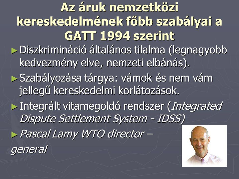 Az áruk nemzetközi kereskedelmének főbb szabályai a GATT 1994 szerint ► Diszkrimináció általános tilalma (legnagyobb kedvezmény elve, nemzeti elbánás)