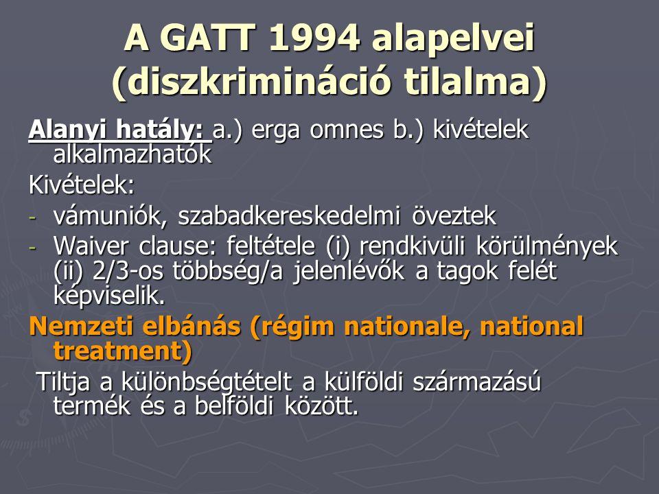 A GATT 1994 alapelvei (diszkrimináció tilalma) Alanyi hatály: a.) erga omnes b.) kivételek alkalmazhatók Kivételek: - vámuniók, szabadkereskedelmi öve