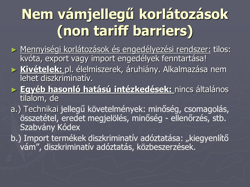 Nem vámjellegű korlátozások (non tariff barriers) ► Mennyiségi korlátozások és engedélyezési rendszer: tilos: kvóta, export vagy import engedélyek fen