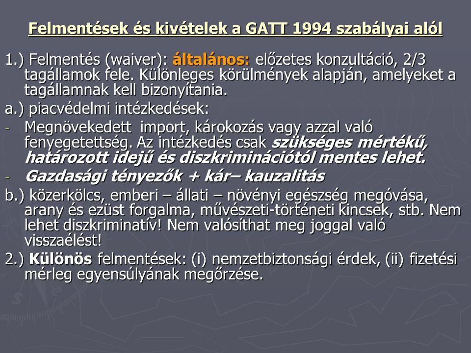 Felmentések és kivételek a GATT 1994 szabályai alól 1.) Felmentés (waiver): általános: előzetes konzultáció, 2/3 tagállamok fele. Különleges körülmény