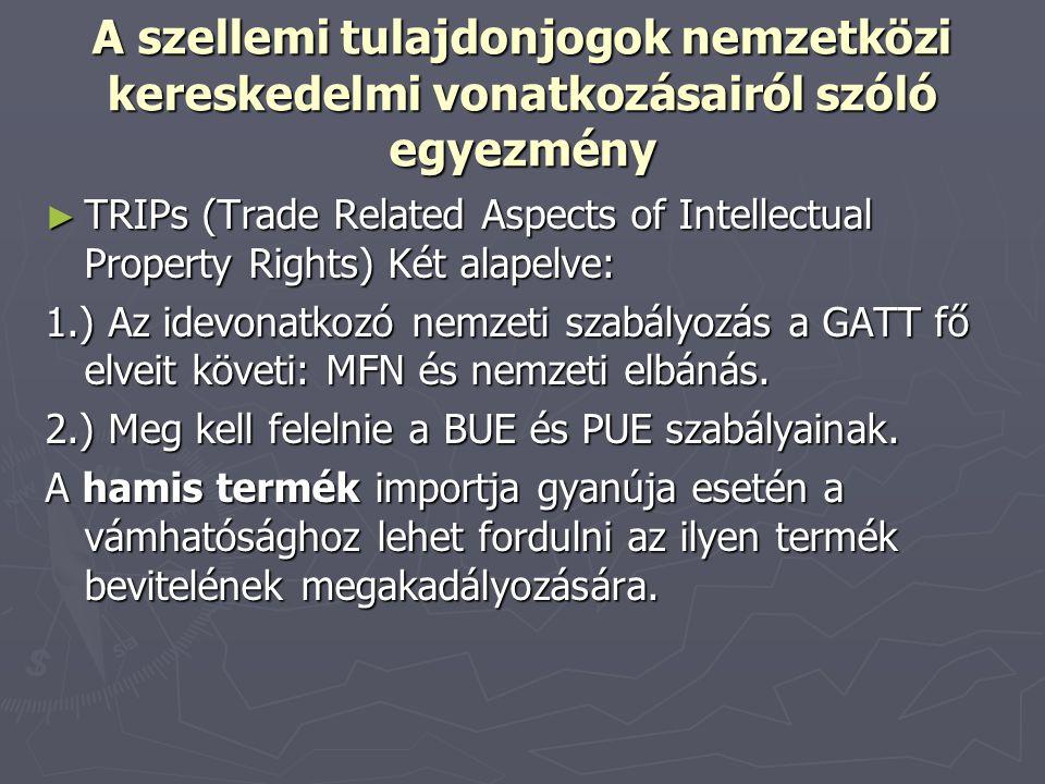 A szellemi tulajdonjogok nemzetközi kereskedelmi vonatkozásairól szóló egyezmény ► TRIPs (Trade Related Aspects of Intellectual Property Rights) Két a